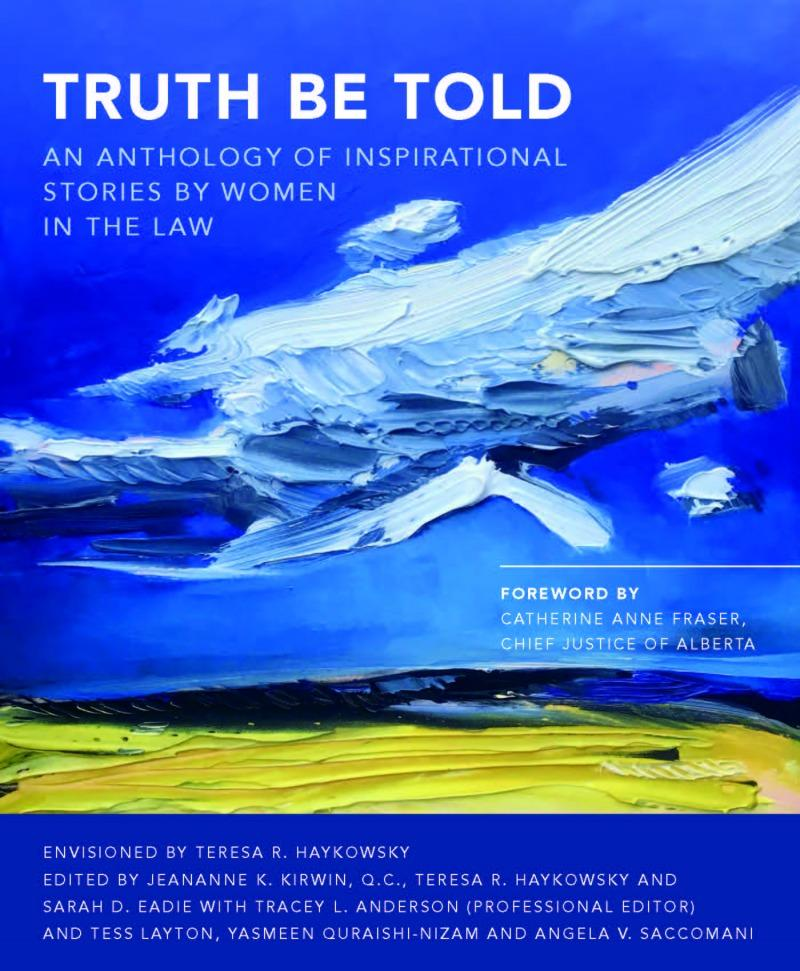 Truth Be Told: An Anthology of Inspirational Stories by Women in the Law contains 114 personal stories from women in the legal profession.