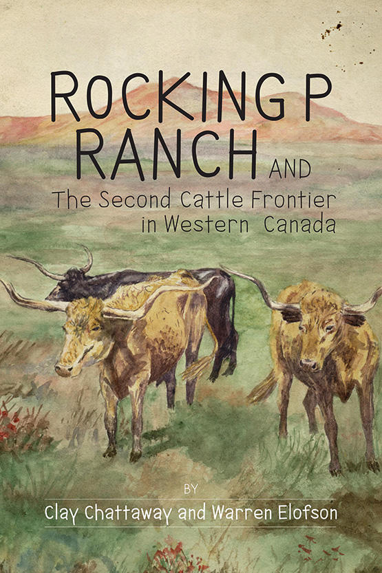 Cover image from Rocking P Ranch and the Second Cattle Frontier in Western Canada by Clay Chattaway and Warren Elofson